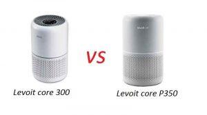 Levoit core 300 vs P350. Which levoit core is better?